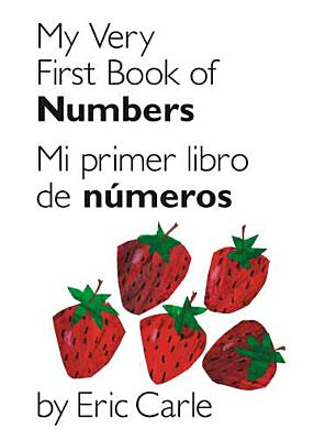 My Very First Book of Numbers / Mi Primer Libro de Numeros By Carle, Eric/ Carle, Eric (ILT)