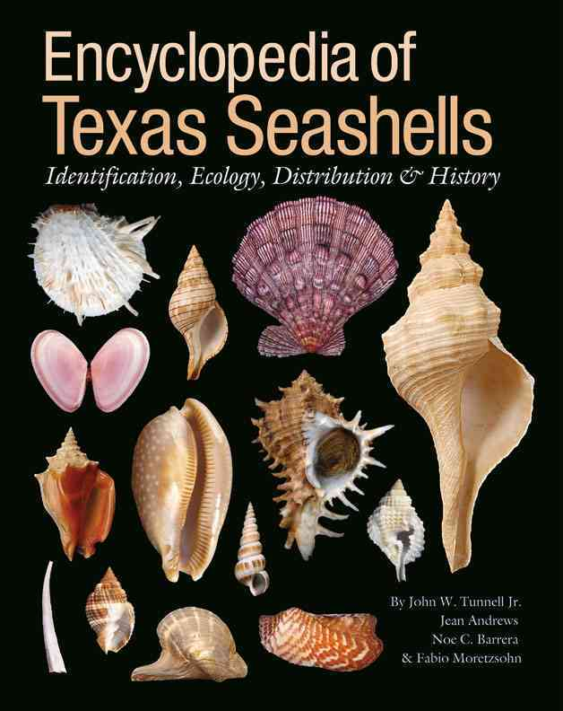 Encyclopedia of Texas Seashells By Tunnell, John W./ Andrews, Jean/ Barrera, Noe C./ Moretzsohn, Fabio